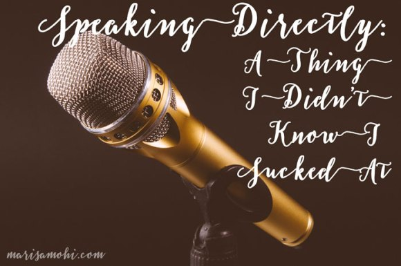 Speaking Directly: A Thing I Didn't Know I Sucked At