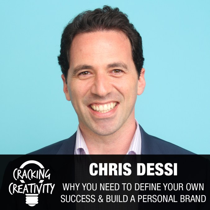 Chris Dessi on Building a Personal Brand, Becoming a Tastemaker, and Defining Success - Cracking Creativity Episode 56