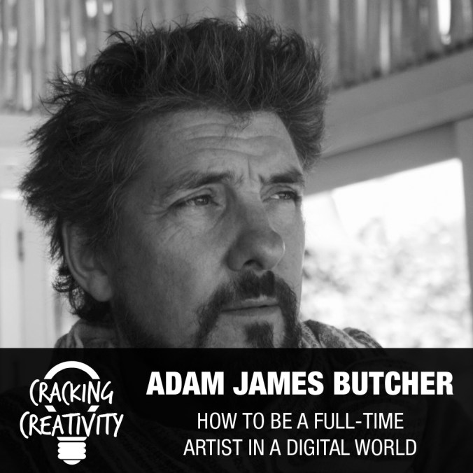 Adam James Butcher on Sharing Your Work, the Importance of Habits and Routines, and Why Artists Need to Sell - Cracking Creativity Podcast Episode 60