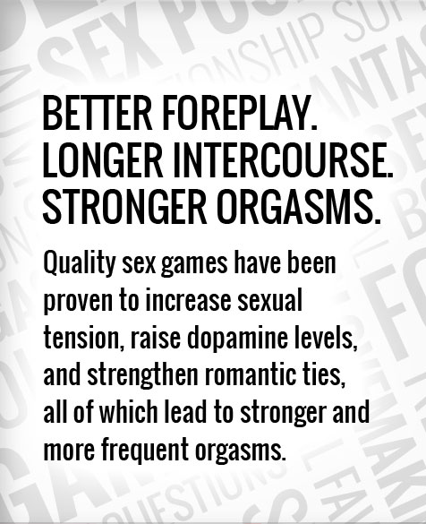 Better foreplay, longer intercourse, stronger orgasms