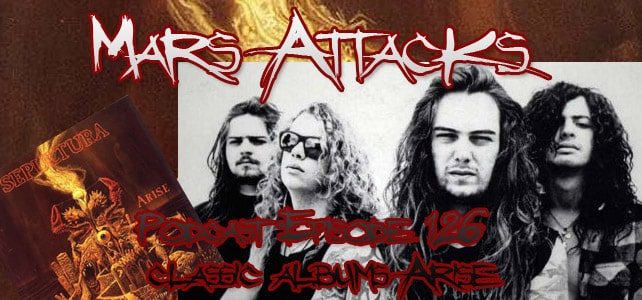 Podcast Episode 126 – Classic Albums – Sepultura – Arise