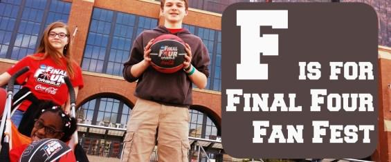 F is for Final Four Fan Fest