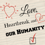 Love, heartbreak, and our humanity.