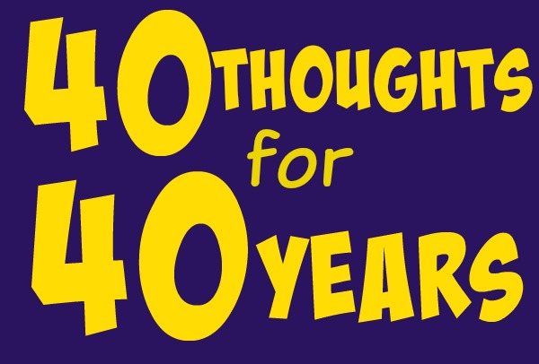 40 thoughts for 40 years