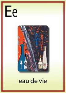 E is for Eau de Vie = Water of Life