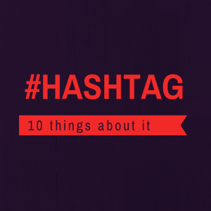 10 things about hashtag