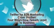 Twitter for B2B Marketing Case Studies: Four Ways How Tweets Lead to Business