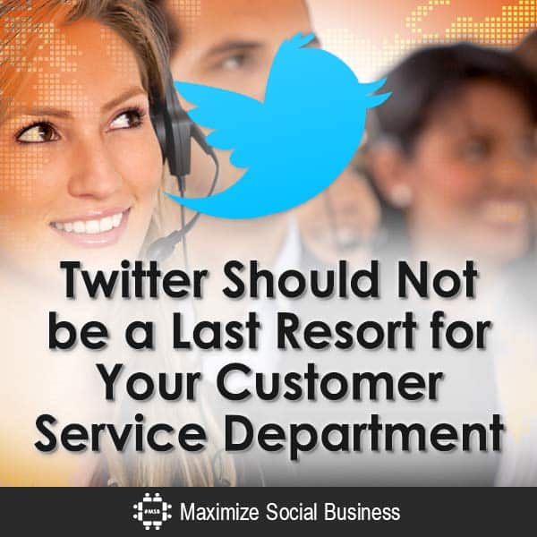 Twitter-Should-Not-be-a-Last-Resort-for-Your-Customer-Service-Department-V1 copy