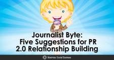Journalist Byte: Five Suggestions for PR 2.0 Relationship Building