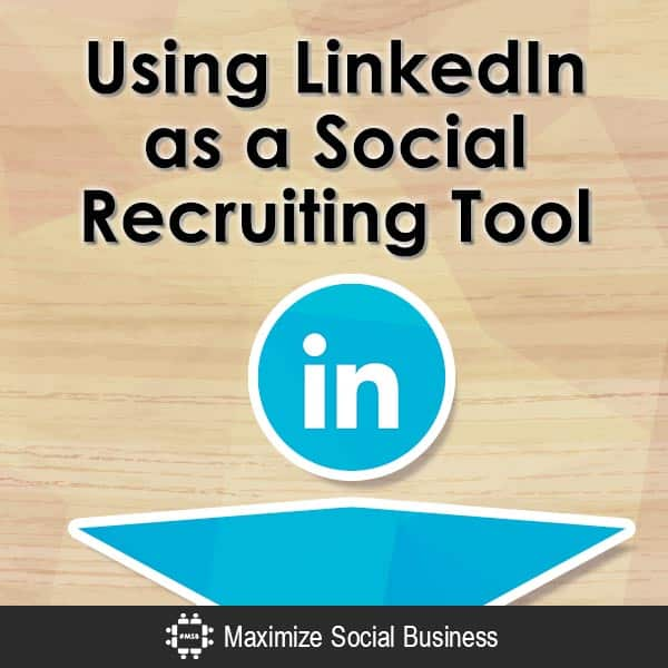 Using-LinkedIn-as-a-Social-Recruiting-Tool-V1 copy