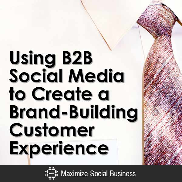 Using-B2B-Social-Media-to-Create-a-Brand-Building-Customer-Experience-V2