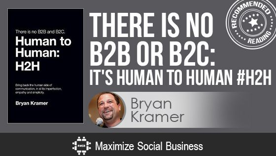 There is No B2B or B2C: It's Human to Human by Bryan Kramer - Recommended Social Media Book