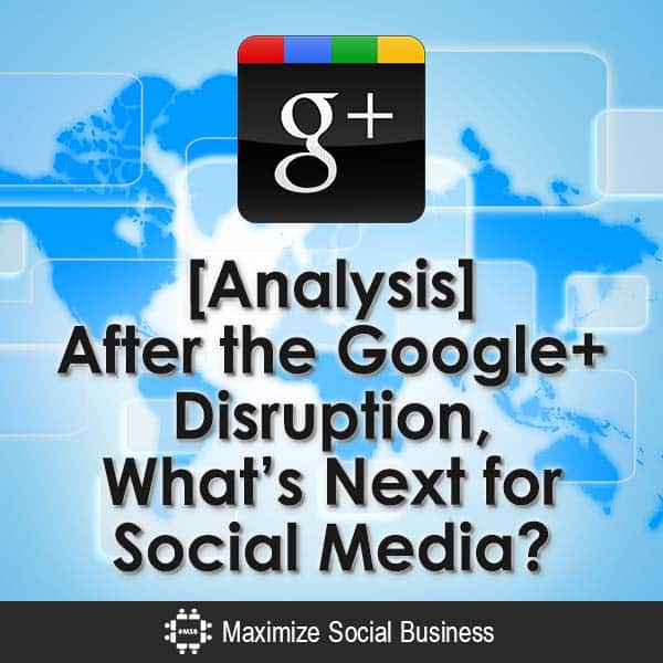 Analysis-After-the-Google-Disruption-Whats-Next-for-Social-Media-V3 copy