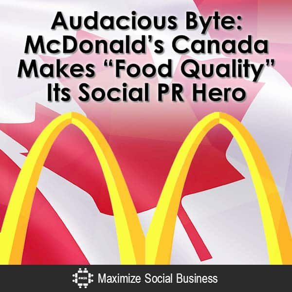 Audacious-Byte-McDonalds-Canada-Makes-Food-Quality-Its-Social-PR-Hero-V3 copy
