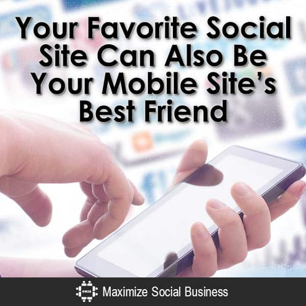 Your-Favorite-Social-Site-Can-Also-Be-Your-Mobile-Sites-Best-Friend-V3 copy