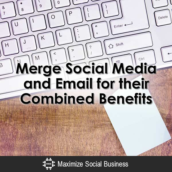 Merge Social Media and Email for their Combined Benefits