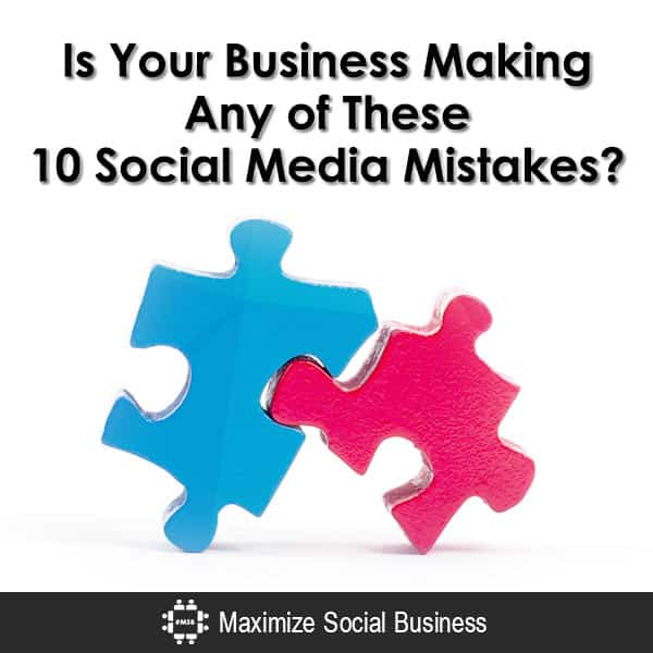 Is Your Business Making Any of These 10 Social Media Mistakes?