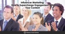 Influencer Marketing: How to Supercharge Engagement with Your Content