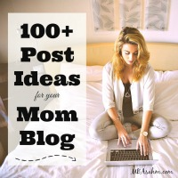 100+ Post Ideas for Your Mom Blog