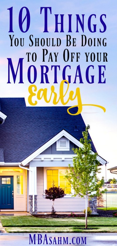 10 Things You Should Be Doing to Pay Off Your Mortgage Early (and the 1 Thing You Shouldn't Do ...