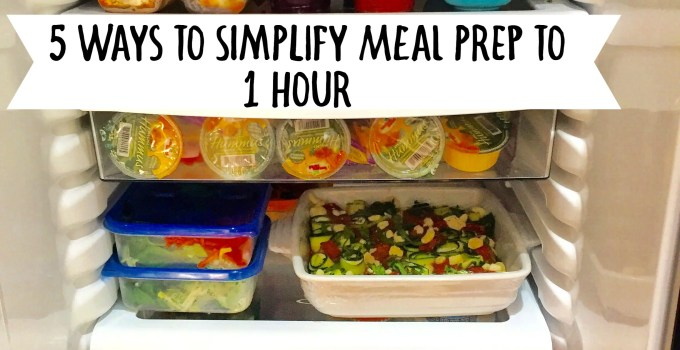 5 Ways to Simplify Weekly Meal Prep to ONE HOUR!
