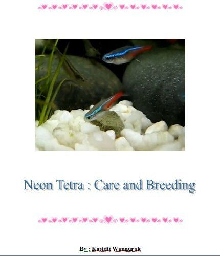 Neon Tetra : Care and Breeding by Kasidit Wannurak. $1.50. Author