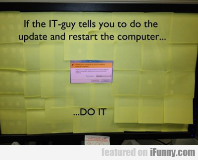 If The It Guy Tells You To Do The Update...