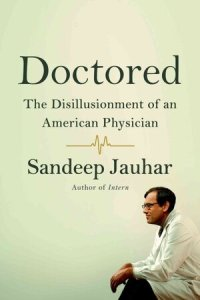 Doctored - The Disillusionment of an American Physician
