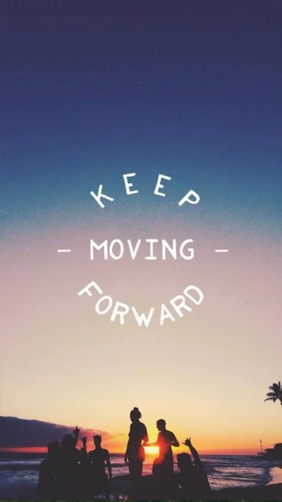 Keep moving forward | 39 iPhone Wallpapers That'll Get You Pumped Every Damn Day | POPSUGAR Tech ...