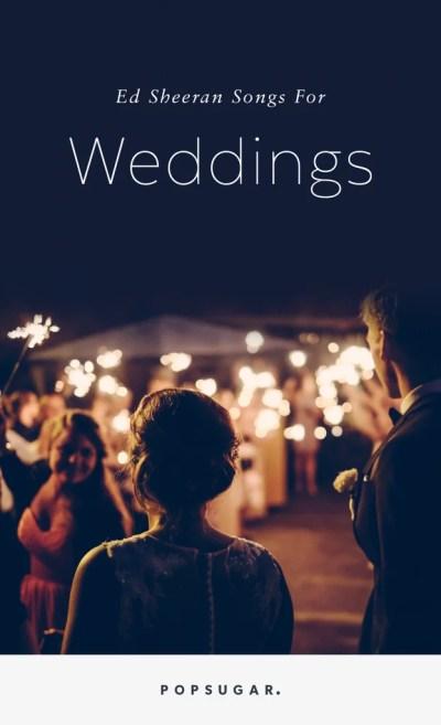 Ed Sheeran Songs For Weddings | POPSUGAR Entertainment