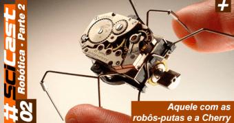 SciCast 002 – Robótica (Parte 2)
