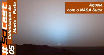SciCast 005 – Colonização de Marte (Parte 1)