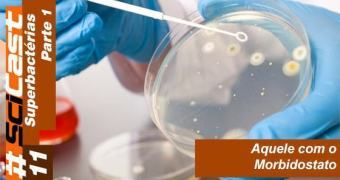 SciCast 011 – Superbactérias (Parte 1)