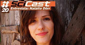 SciCast 020 – Entrevista: Natália Dörr