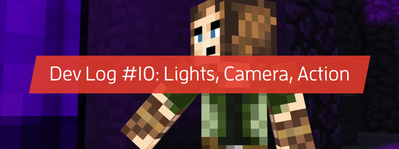 Dev Log #10: Lights, Camera, Action!