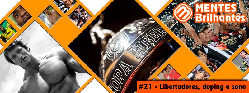 Mentes Brilhantes 21 - Libertadores, doping e sono