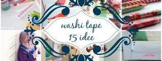 Washi Tape e ora cosa ci faccio? 15 idee