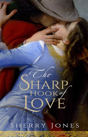 The Sharp Hook of Love: A Novel of Heloise and Abelard by Sherry Jones