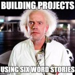 Building Projects Using #6Words Stories