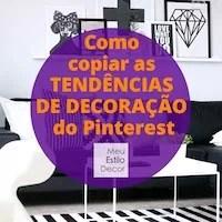 Como copiar as tendências de decoração do Pinterest