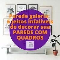 Parede galeria: 6 jeitos infalíveis de decorar sua parede com quadros