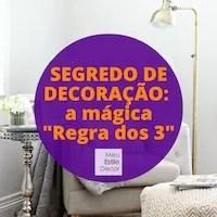 """Segredo de decoração: a mágica """"Regra dos 3"""""""