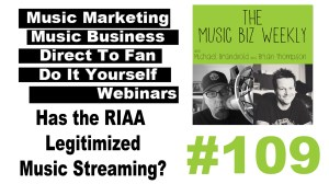 Has the RIAA Legitimized Music Streaming on The Music Biz Weekly