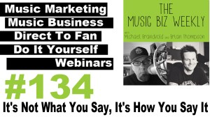 Marketing Messages: It's Not What You Say, It's How You Say It, Music Biz Weekly