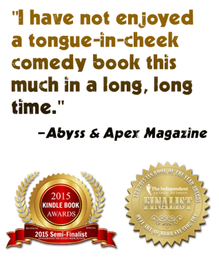 """I have not enjoyed a tongue-in-cheek comedy book this much in a long, long time."" -Abyss & Apex Magazine"
