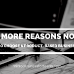 3 More Reasons Not To Choose A Product-based Business