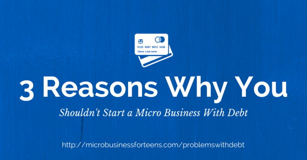 3 Reasons Why You Shouldn't Start a Micro Business with Debt