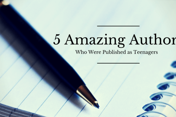 5 Amazing Authors Who Were Published as Teenagers
