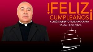 ¡FELIZ CUMPLEAÑOS PADRE JESÚS ALBERTO GUEVARA CHAPA!