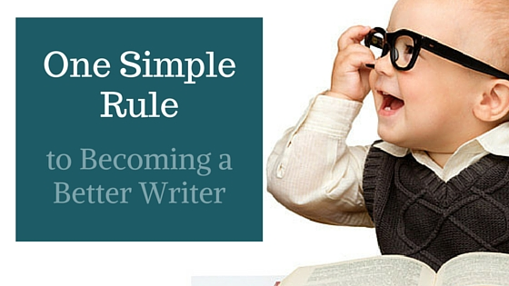 One Simple Rule to Becoming a Better Writer